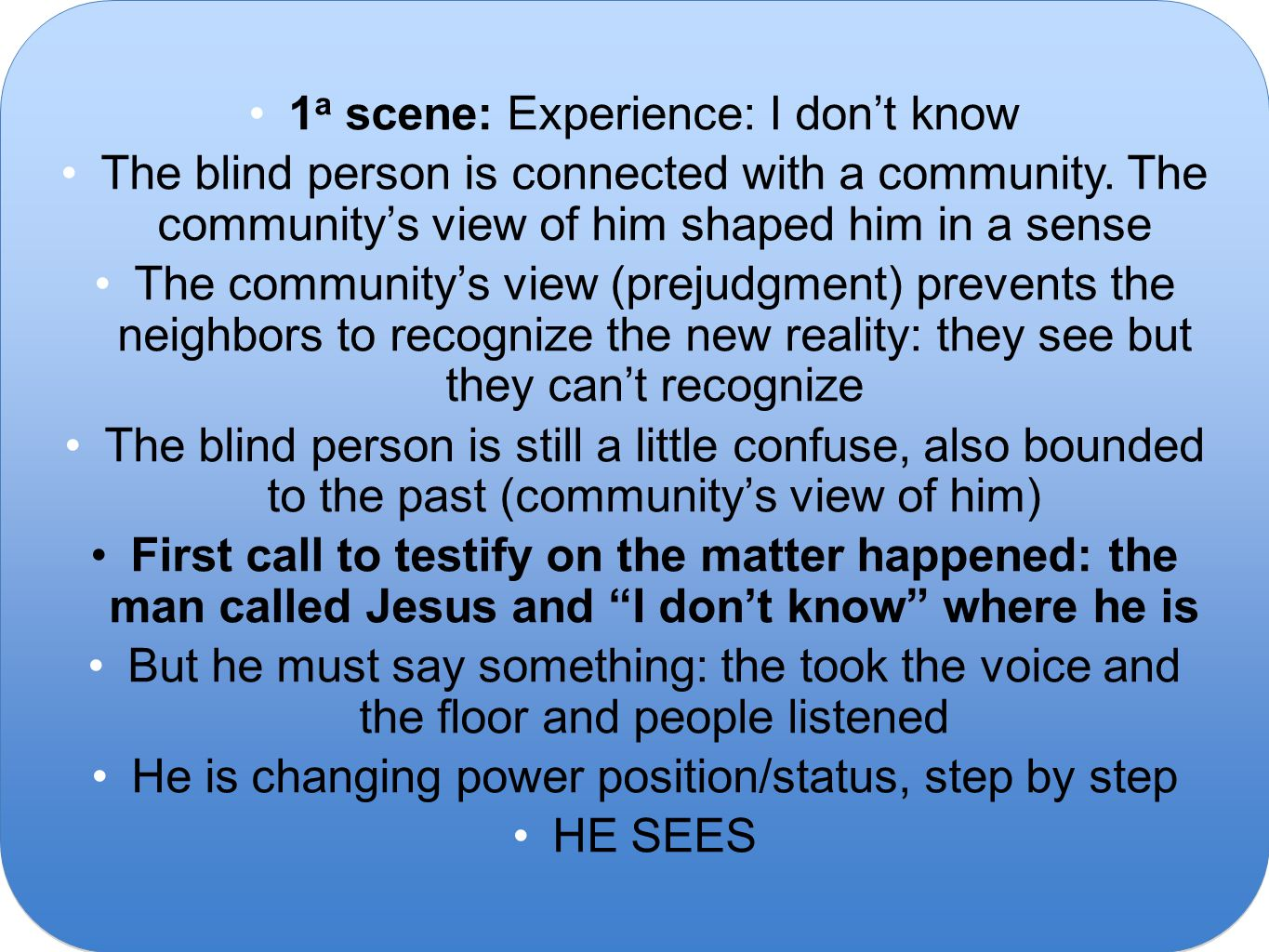 1 a scene: Experience: I don't know The blind person is connected with a community.