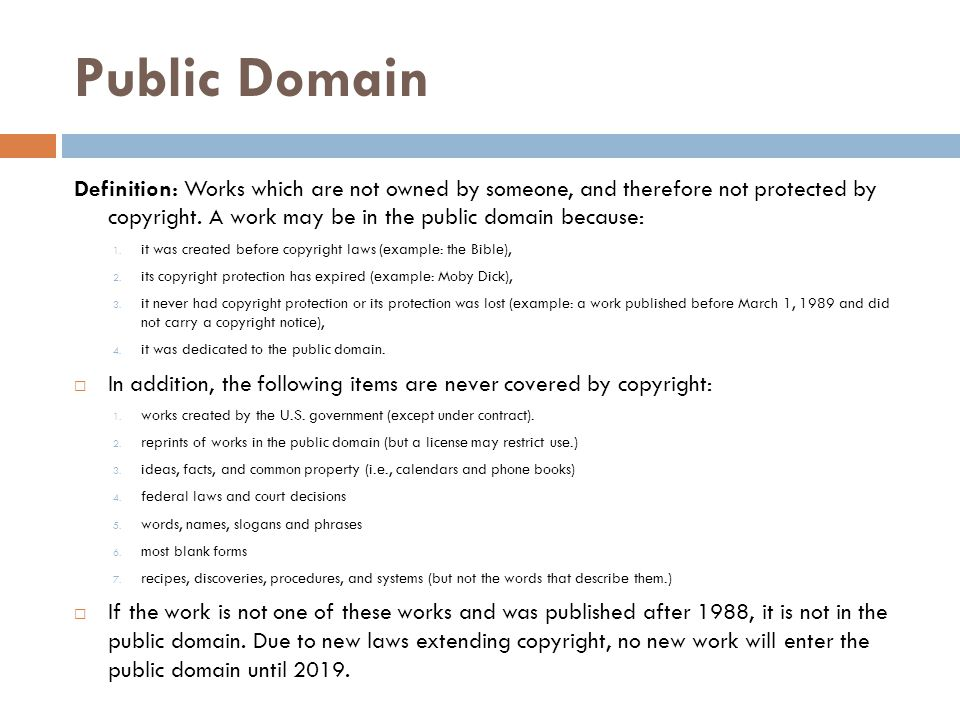 Public Domain Definition: Works which are not owned by someone, and therefore not protected by copyright.