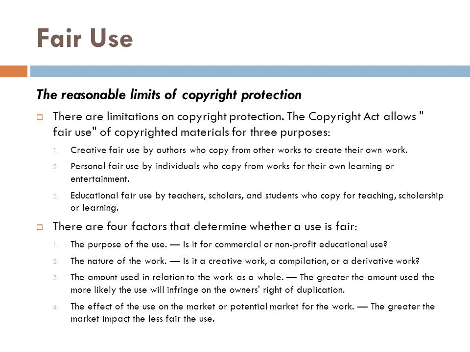 Fair Use The reasonable limits of copyright protection  There are limitations on copyright protection.