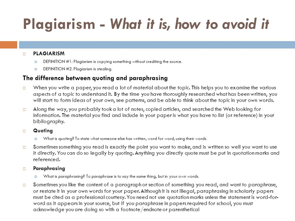 Plagiarism - What it is, how to avoid it  PLAGIARISM  DEFINITION #1: Plagiarism is copying something without crediting the source.