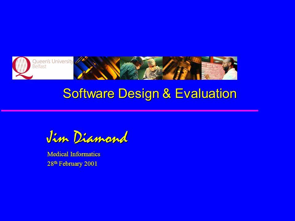 Software Design & Evaluation Jim Diamond Medical Informatics 28 th February 2001