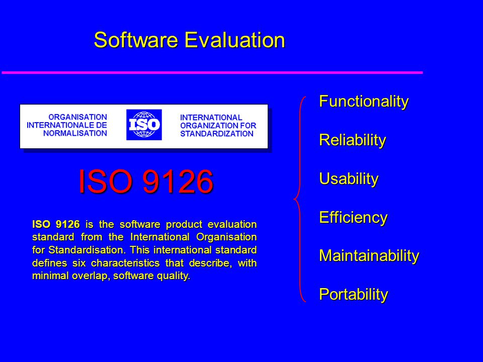 ISO 9126 is the software product evaluation standard from the International Organisation for Standardisation.