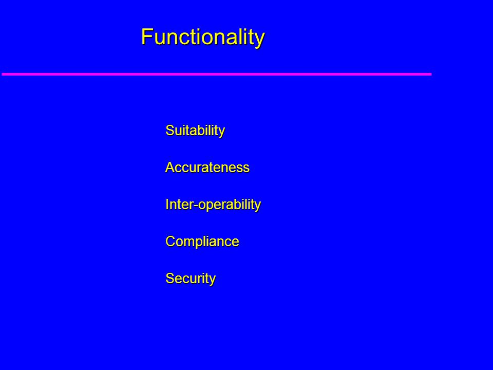 Functionality SuitabilityAccuratenessInter-operabilityComplianceSecurity