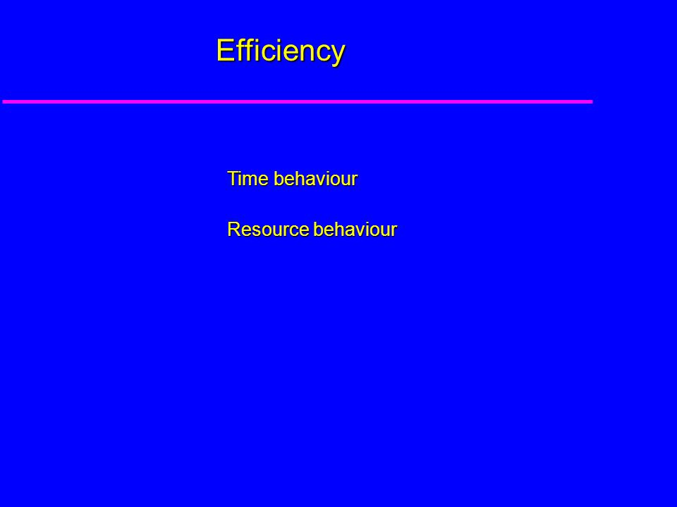 Efficiency Time behaviour Resource behaviour
