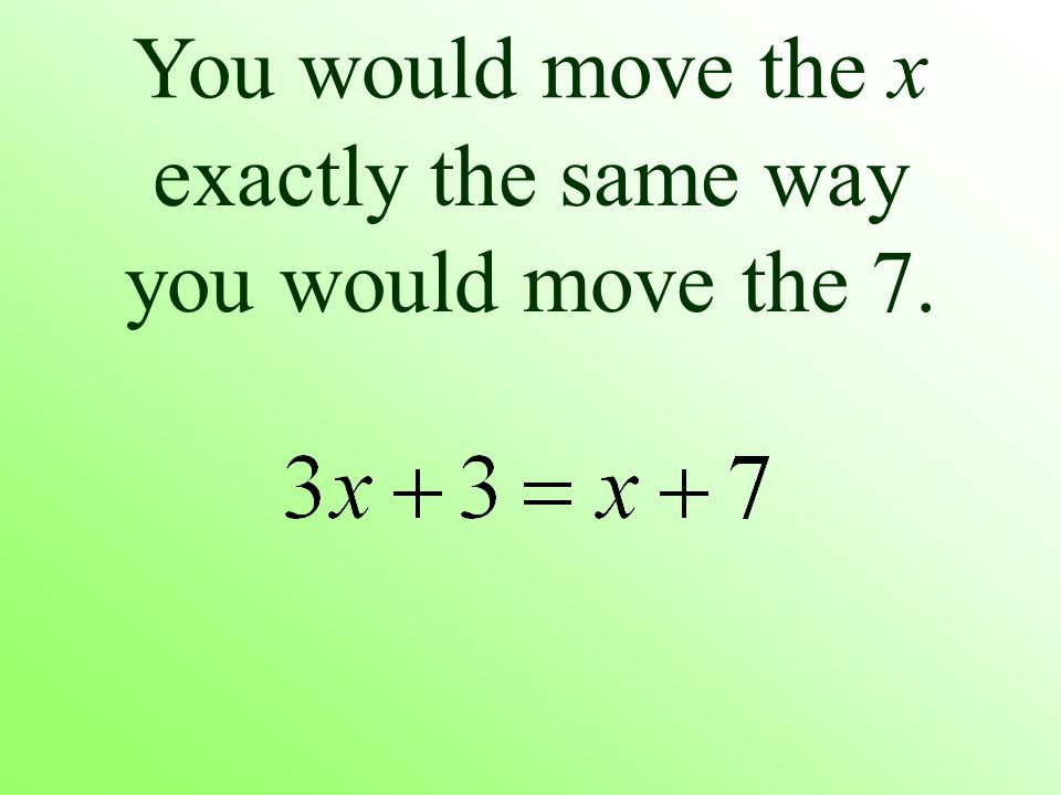 You would move the x exactly the same way you would move the 7.