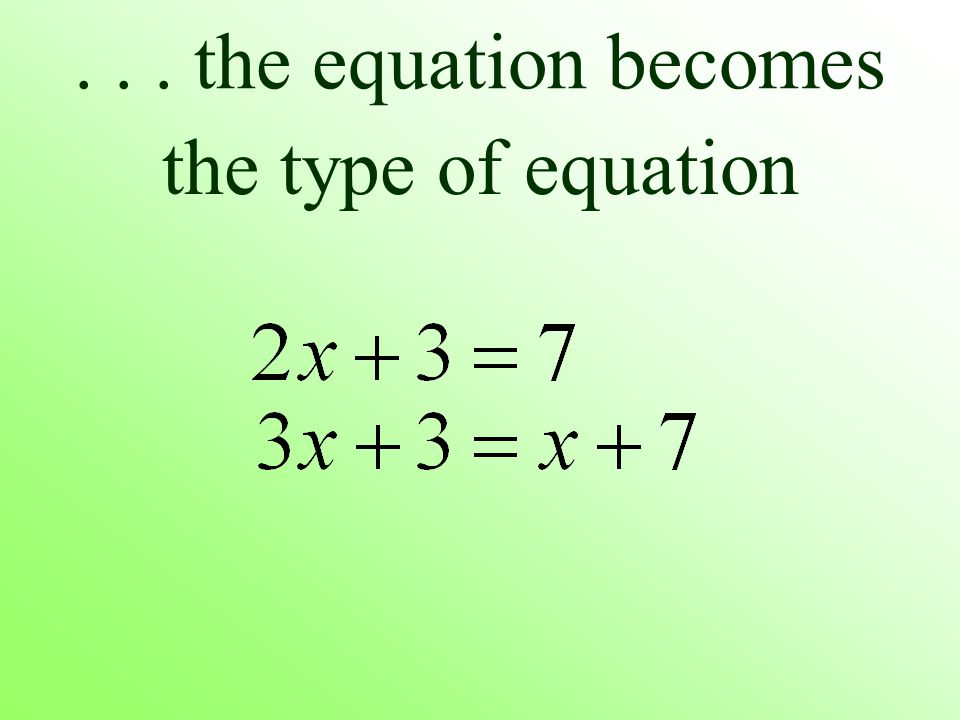... the equation becomes the type of equation