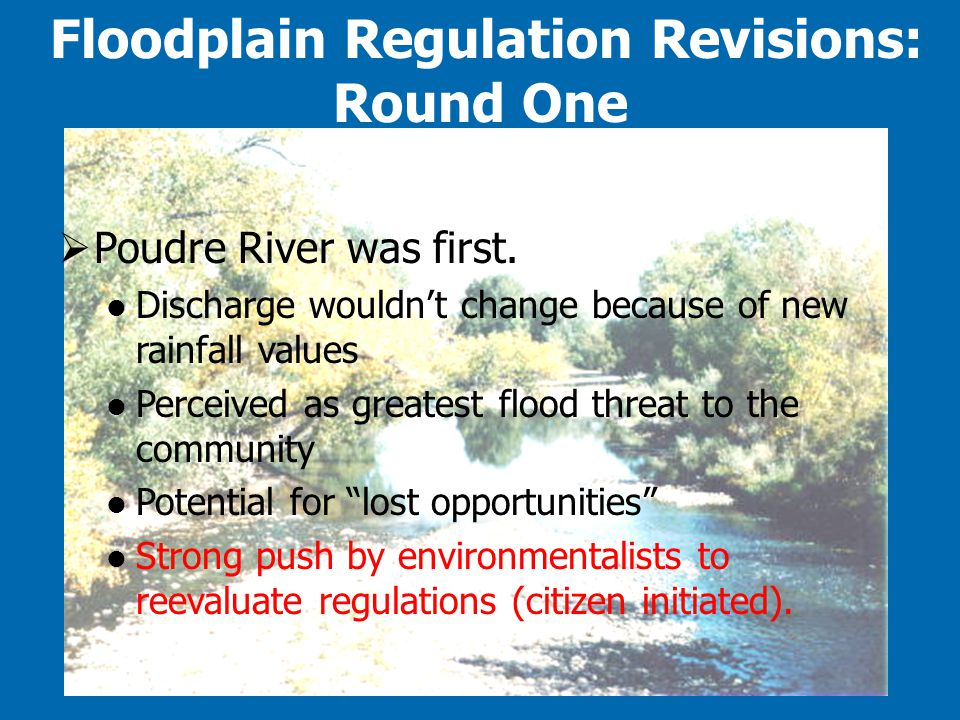 """ Poudre River was first. Discharge wouldn't change because of new rainfall values Perceived as greatest flood threat to the community Potential for """""""