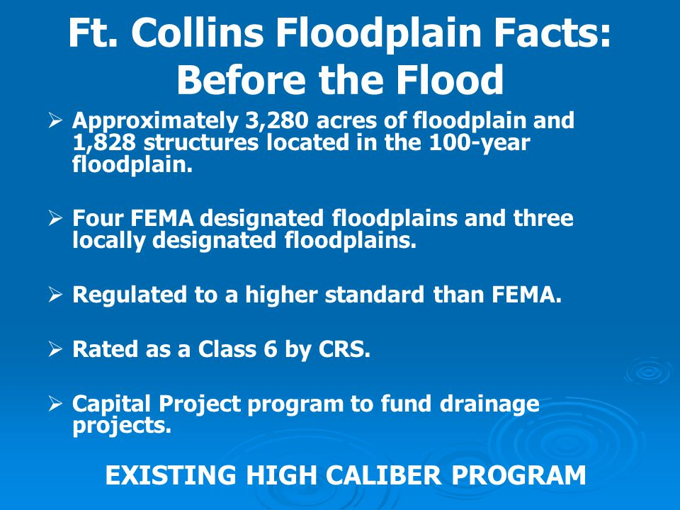 Ft. Collins Floodplain Facts: Before the Flood   Approximately 3,280 acres of floodplain and 1,828 structures located in the 100-year floodplain. 