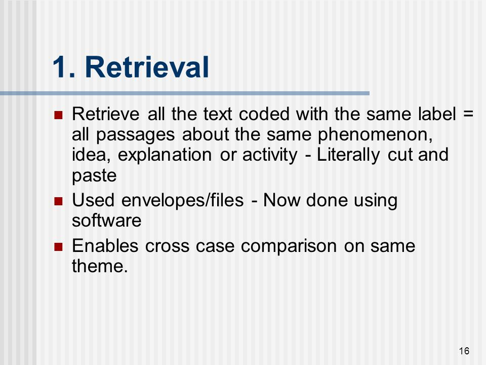 16 1. Retrieval Retrieve all the text coded with the same label = all passages about the same phenomenon, idea, explanation or activity - Literally cu