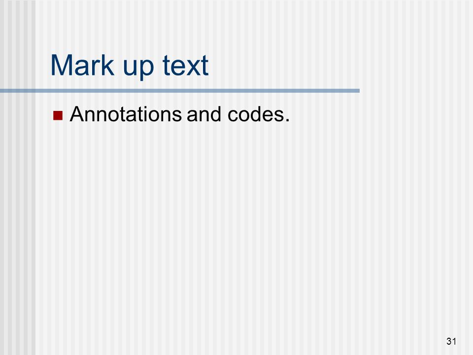 31 Mark up text Annotations and codes.