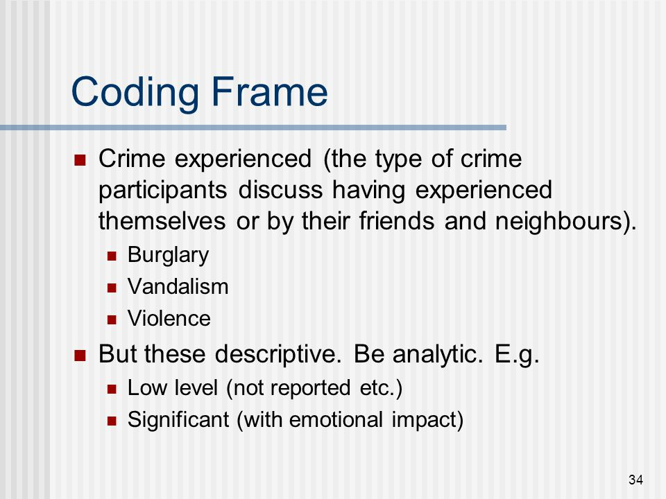 34 Coding Frame Crime experienced (the type of crime participants discuss having experienced themselves or by their friends and neighbours). Burglary
