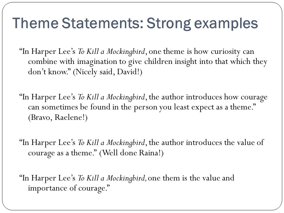 Theme statements: needing some work In Harper Lee's To Kill a Mockingbird, the author introduces courage and self persuasion.