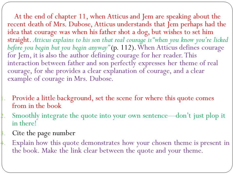 At the end of chapter 11, when Atticus and Jem are speaking about the recent death of Mrs. Dubose, Atticus understands that Jem perhaps had the idea t