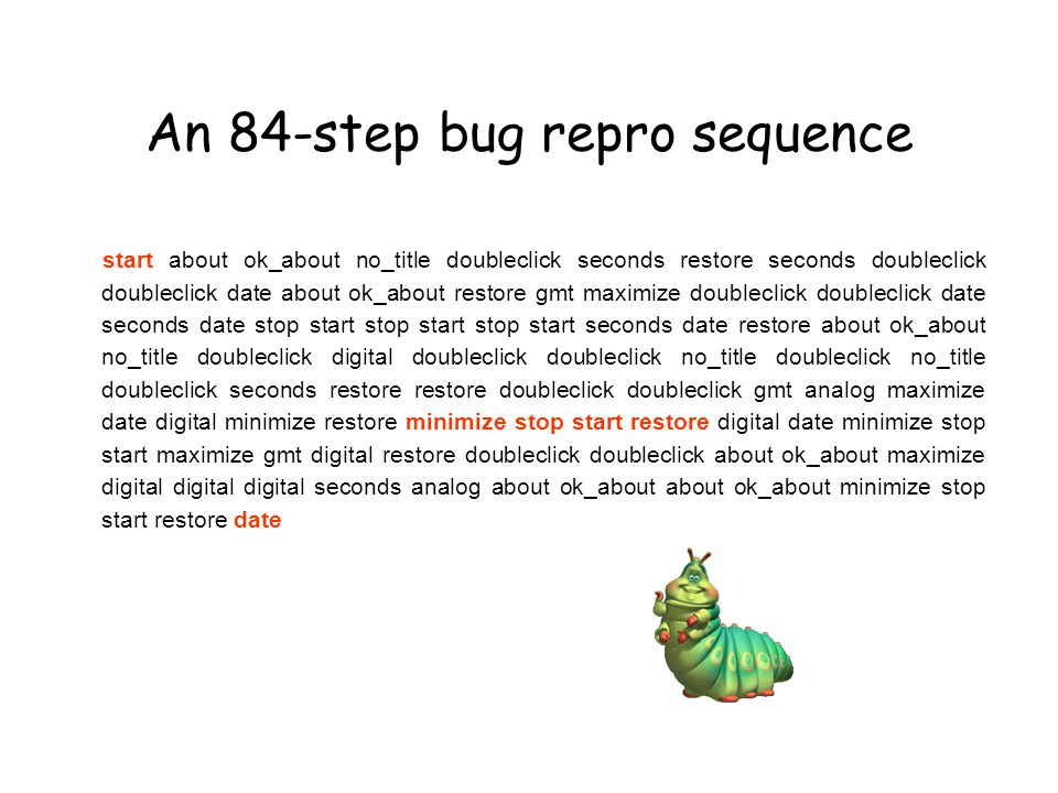 An 84-step bug repro sequence start about ok_about no_title doubleclick seconds restore seconds doubleclick doubleclick date about ok_about restore gmt maximize doubleclick doubleclick date seconds date stop start stop start stop start seconds date restore about ok_about no_title doubleclick digital doubleclick doubleclick no_title doubleclick no_title doubleclick seconds restore restore doubleclick doubleclick gmt analog maximize date digital minimize restore minimize stop start restore digital date minimize stop start maximize gmt digital restore doubleclick doubleclick about ok_about maximize digital digital digital seconds analog about ok_about about ok_about minimize stop start restore date