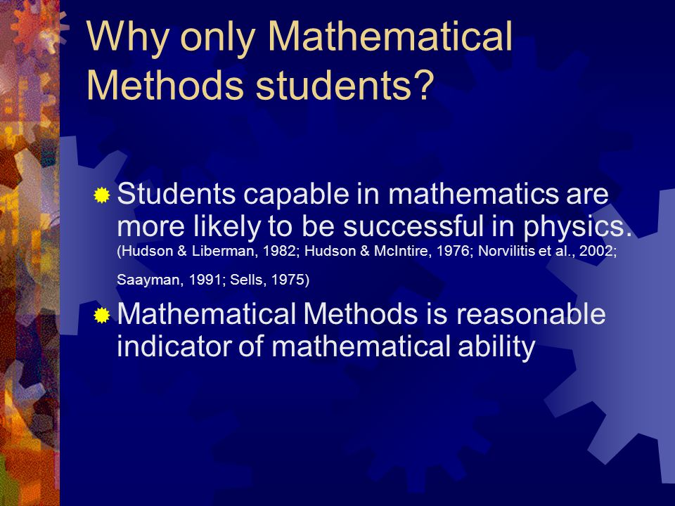 The Study The Yr 11 Mathematical Methods cohort from three girls schools was surveyed about a) their understanding of and attitude toward studying phy