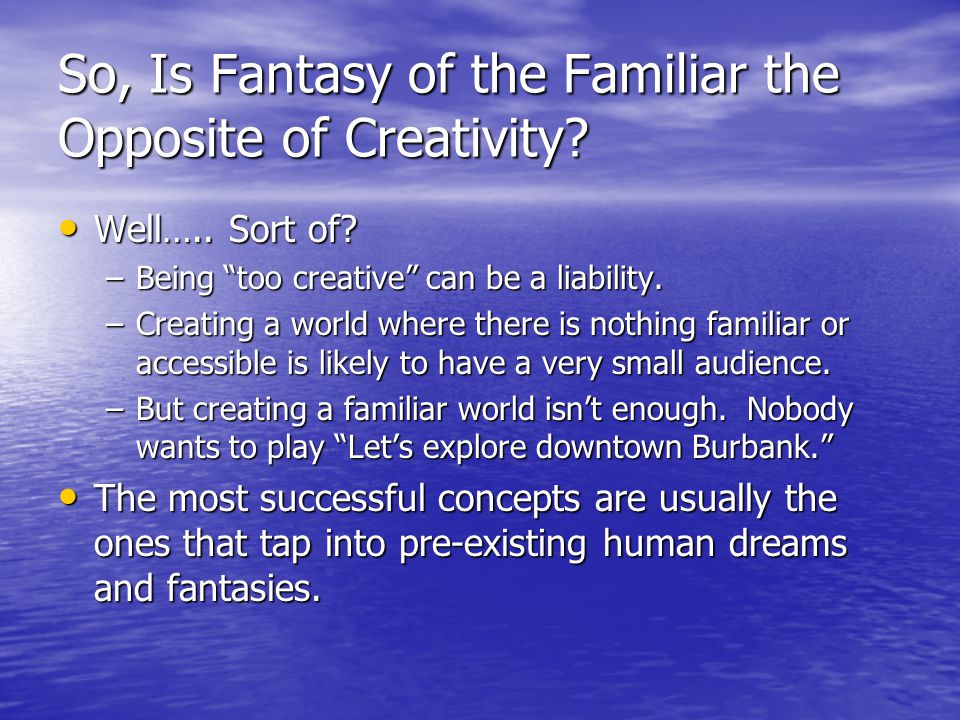 So, Is Fantasy of the Familiar the Opposite of Creativity.