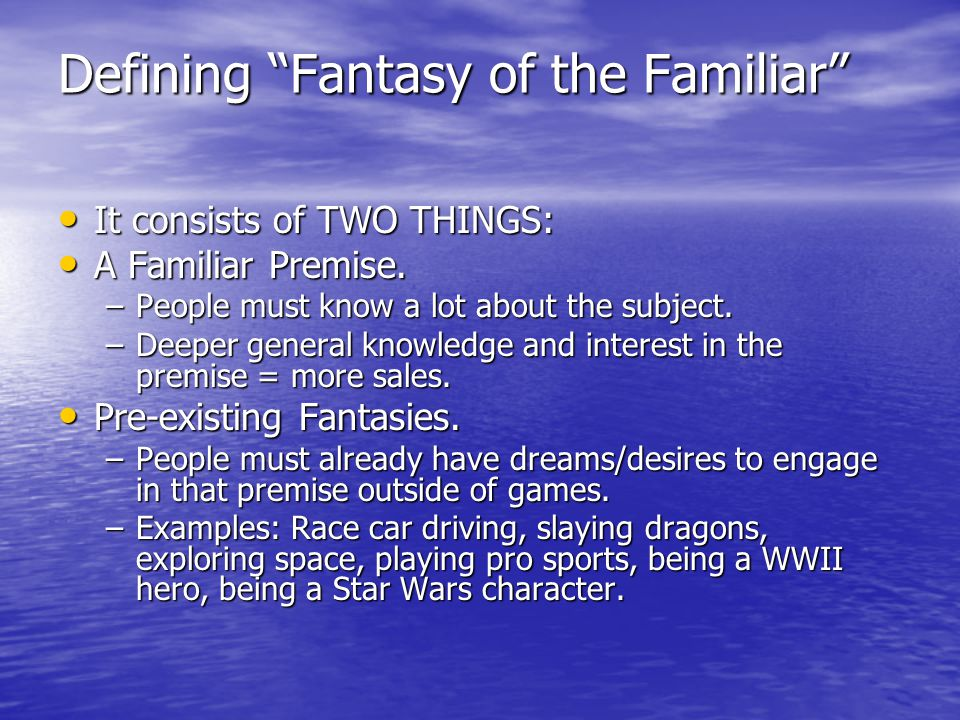 Defining Fantasy of the Familiar It consists of TWO THINGS: It consists of TWO THINGS: A Familiar Premise.
