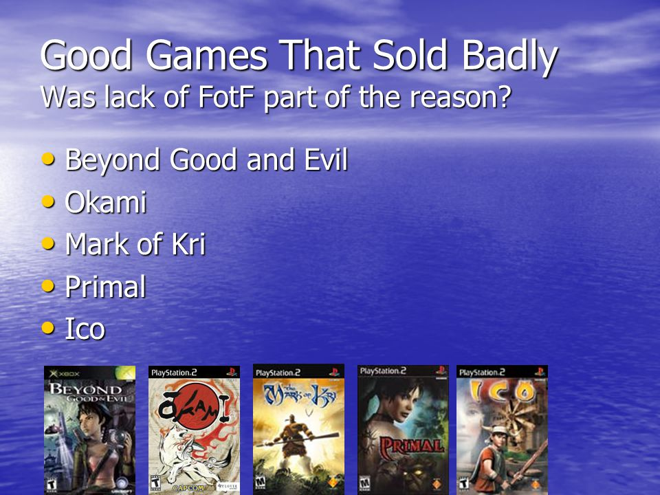 Good Games That Sold Badly Was lack of FotF part of the reason.