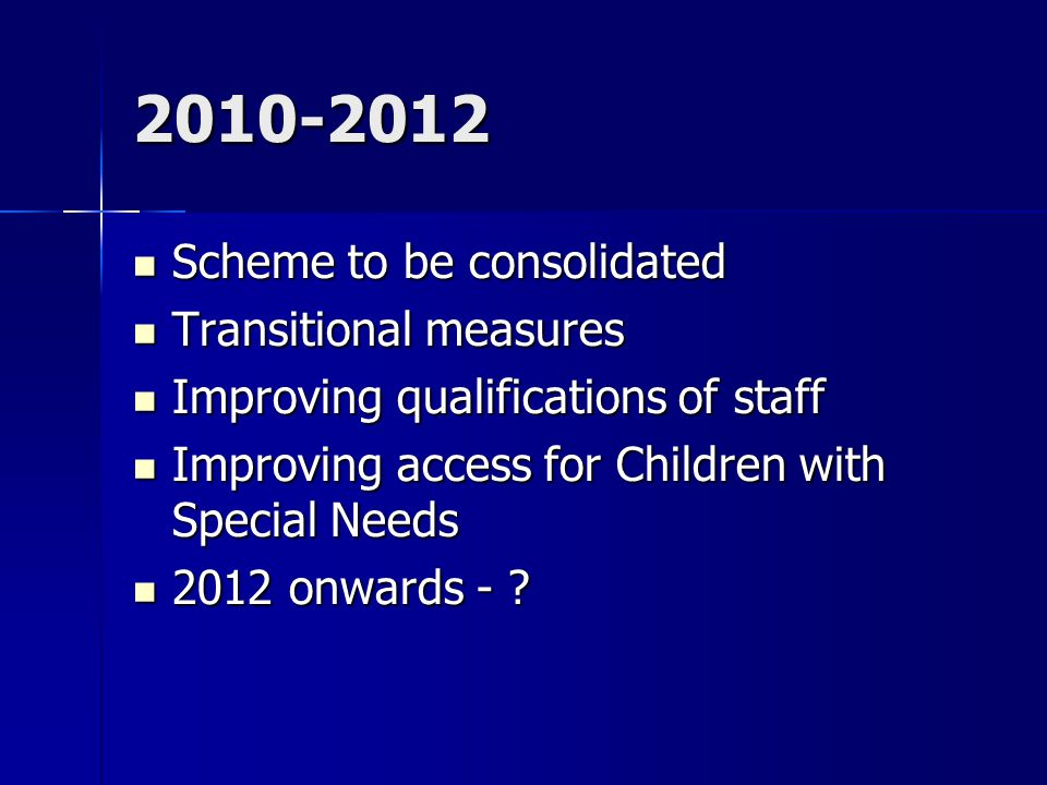 2010-2012 Scheme to be consolidated Scheme to be consolidated Transitional measures Transitional measures Improving qualifications of staff Improving