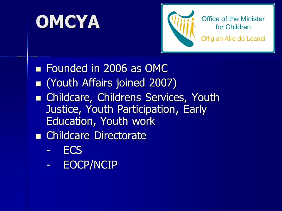 OMCYA Founded in 2006 as OMC Founded in 2006 as OMC (Youth Affairs joined 2007) (Youth Affairs joined 2007) Childcare, Childrens Services, Youth Justi