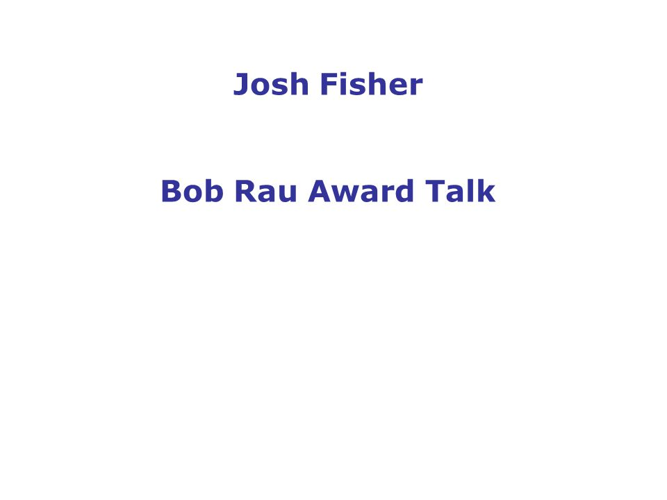 Josh Fisher Bob Rau Award Talk