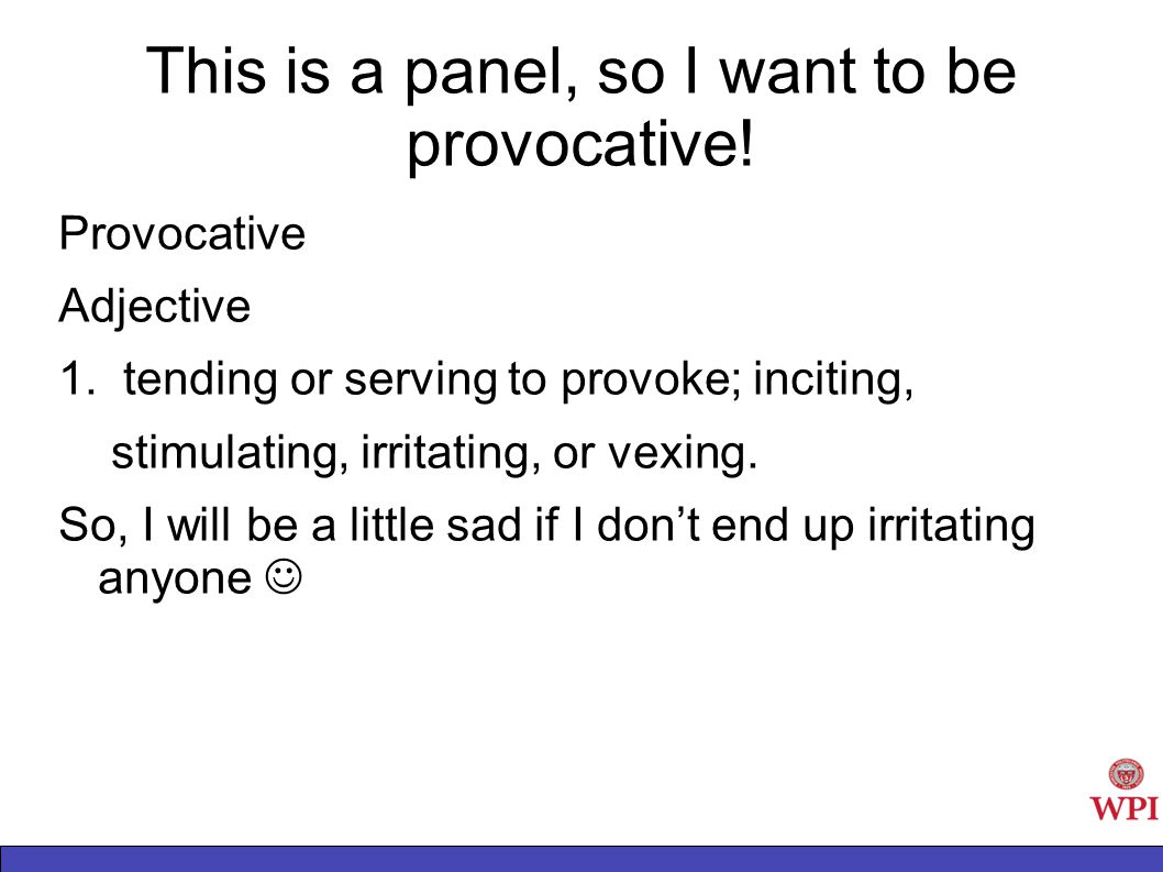 This is a panel, so I want to be provocative. Provocative Adjective 1.