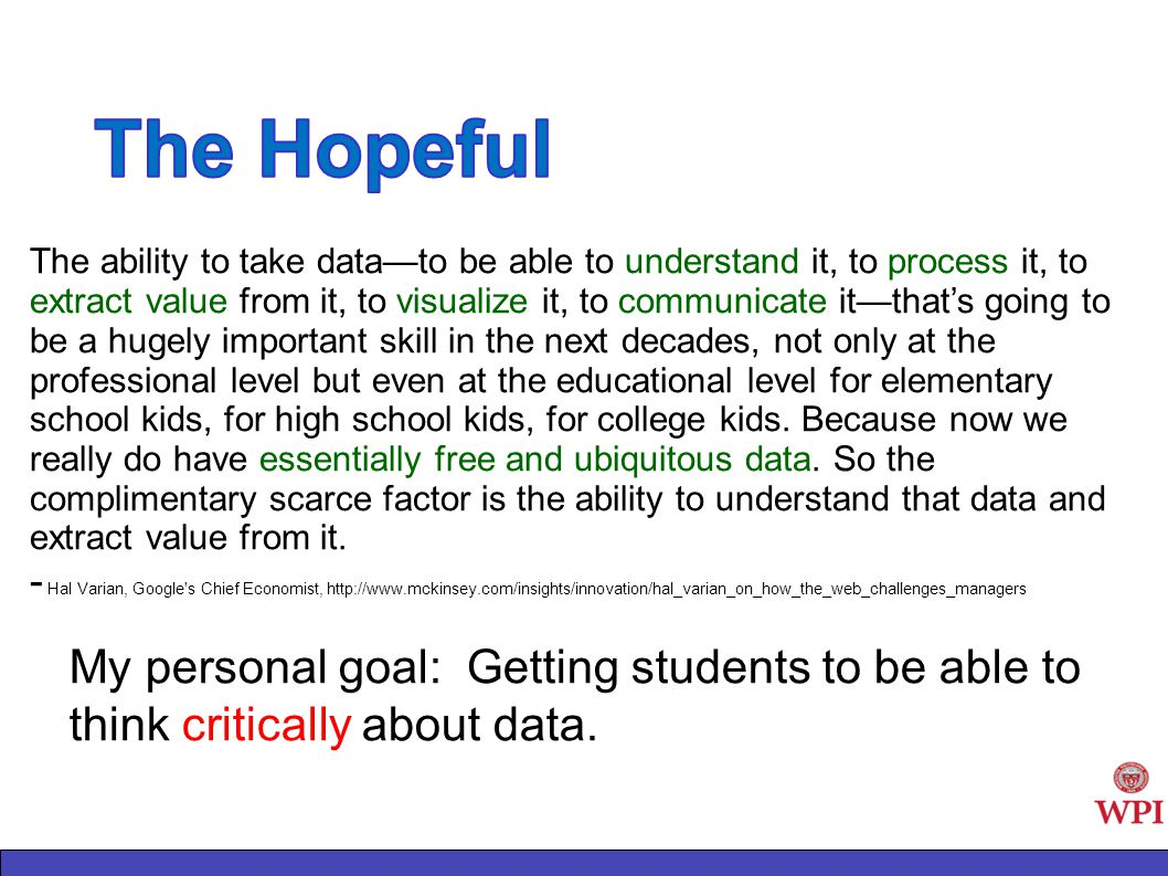 The ability to take data—to be able to understand it, to process it, to extract value from it, to visualize it, to communicate it—that's going to be a hugely important skill in the next decades, not only at the professional level but even at the educational level for elementary school kids, for high school kids, for college kids.