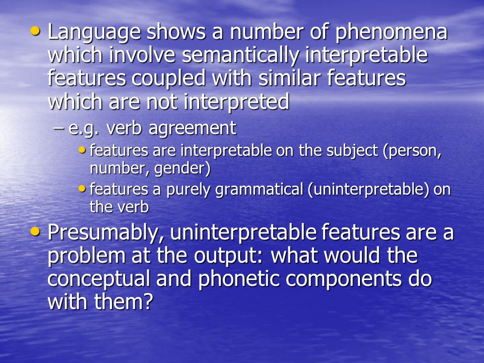 Language shows a number of phenomena which involve semantically interpretable features coupled with similar features which are not interpreted Languag