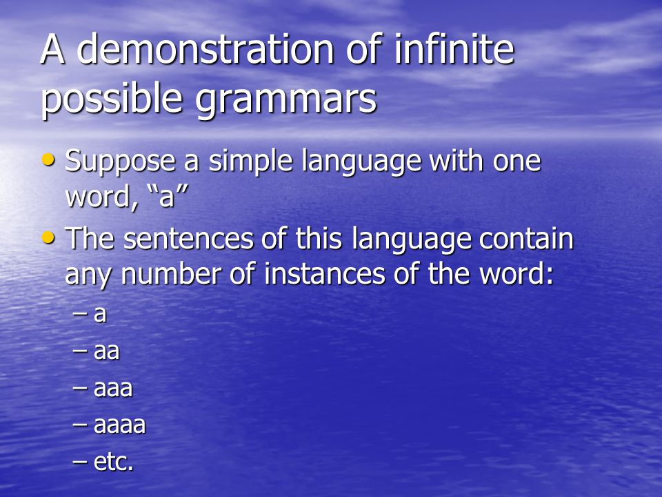 """A demonstration of infinite possible grammars Suppose a simple language with one word, """"a"""" Suppose a simple language with one word, """"a"""" The sentences"""