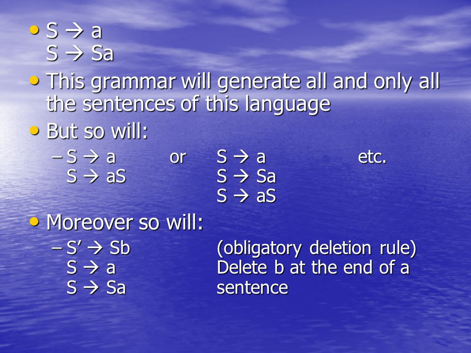 S  a S  Sa S  a S  Sa This grammar will generate all and only all the sentences of this language This grammar will generate all and only all the s