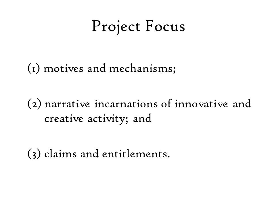 Project Focus (1) motives and mechanisms; (2) narrative incarnations of innovative and creative activity; and (3) claims and entitlements.