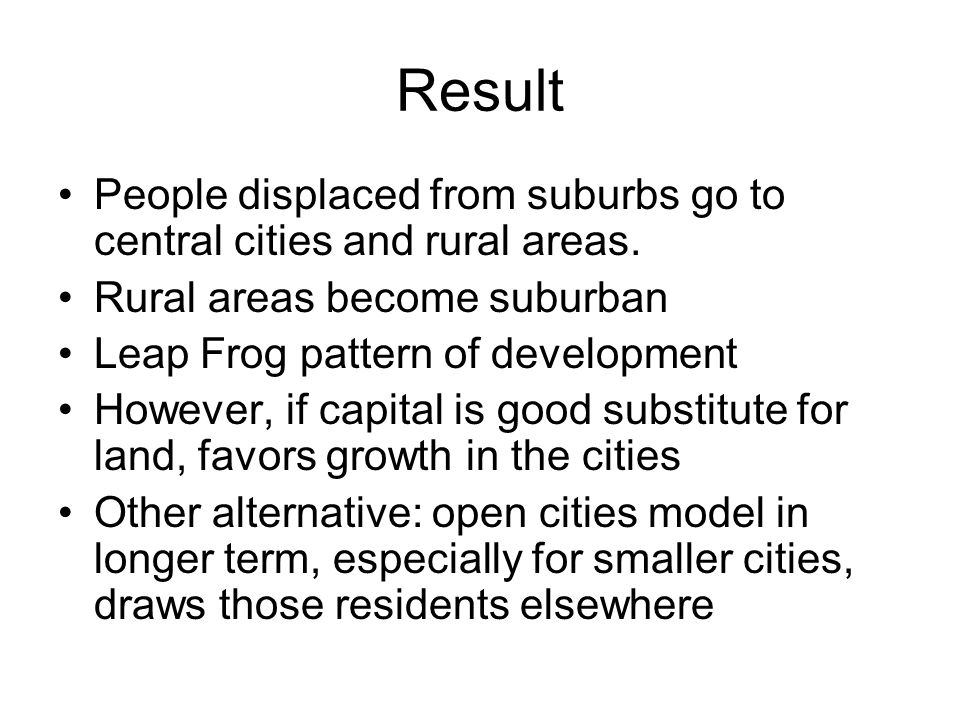 Result People displaced from suburbs go to central cities and rural areas.