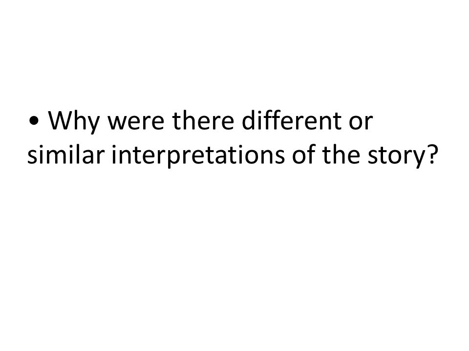 Why were there different or similar interpretations of the story