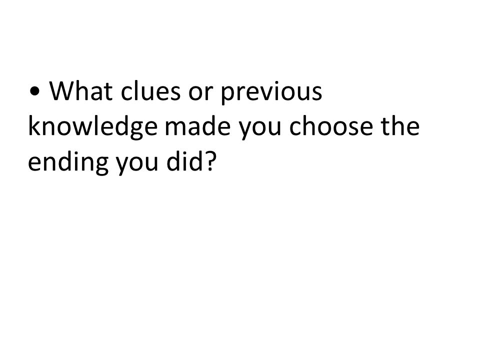 What clues or previous knowledge made you choose the ending you did?