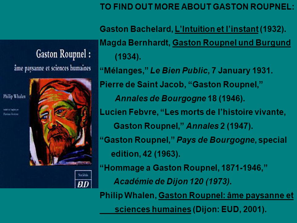 TO FIND OUT MORE ABOUT GASTON ROUPNEL: Gaston Bachelard, L'Intuition et l'instant (1932).