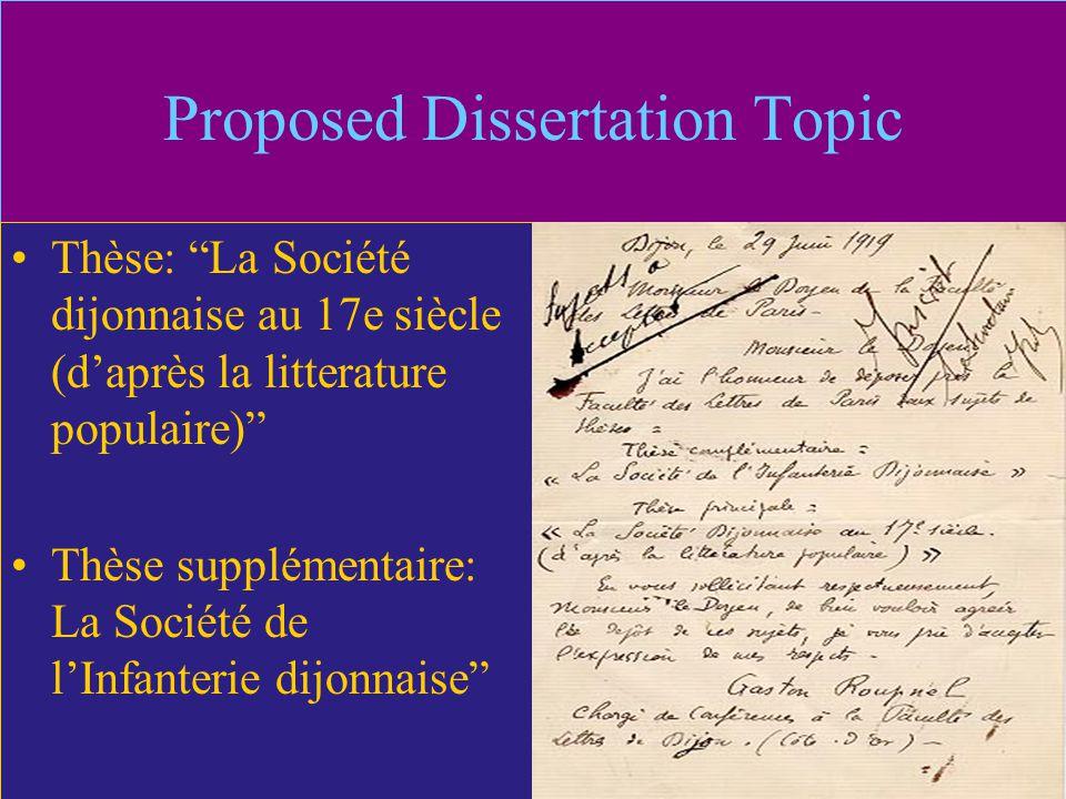 Proposed Dissertation Topic Thèse: La Société dijonnaise au 17e siècle (d'après la litterature populaire) Thèse supplémentaire: La Société de l'Infanterie dijonnaise