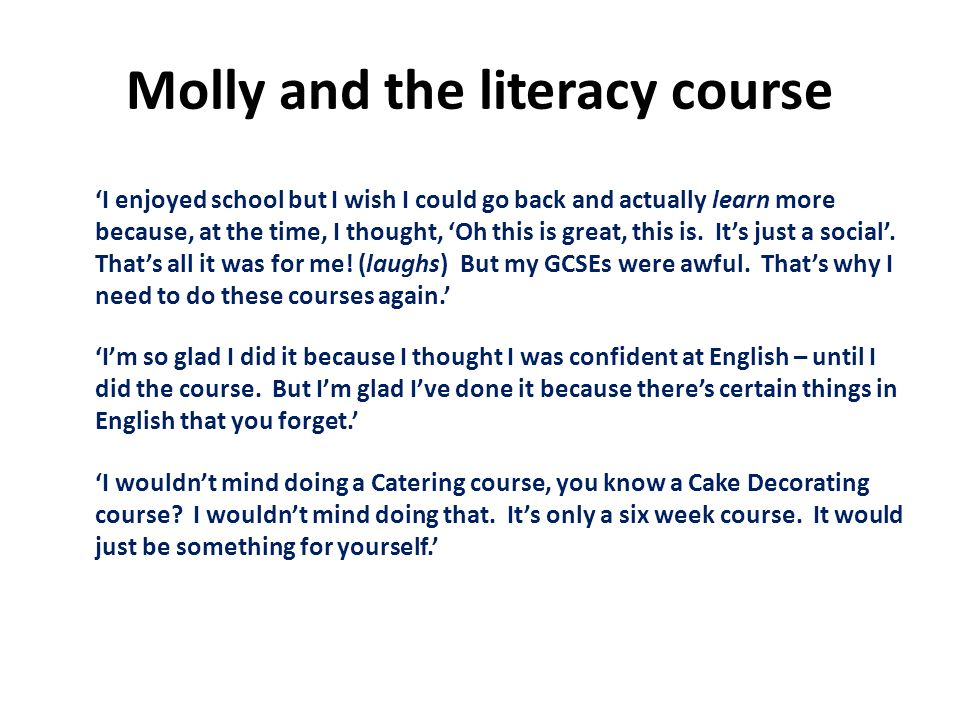 Molly and the literacy course 'I enjoyed school but I wish I could go back and actually learn more because, at the time, I thought, 'Oh this is great, this is.