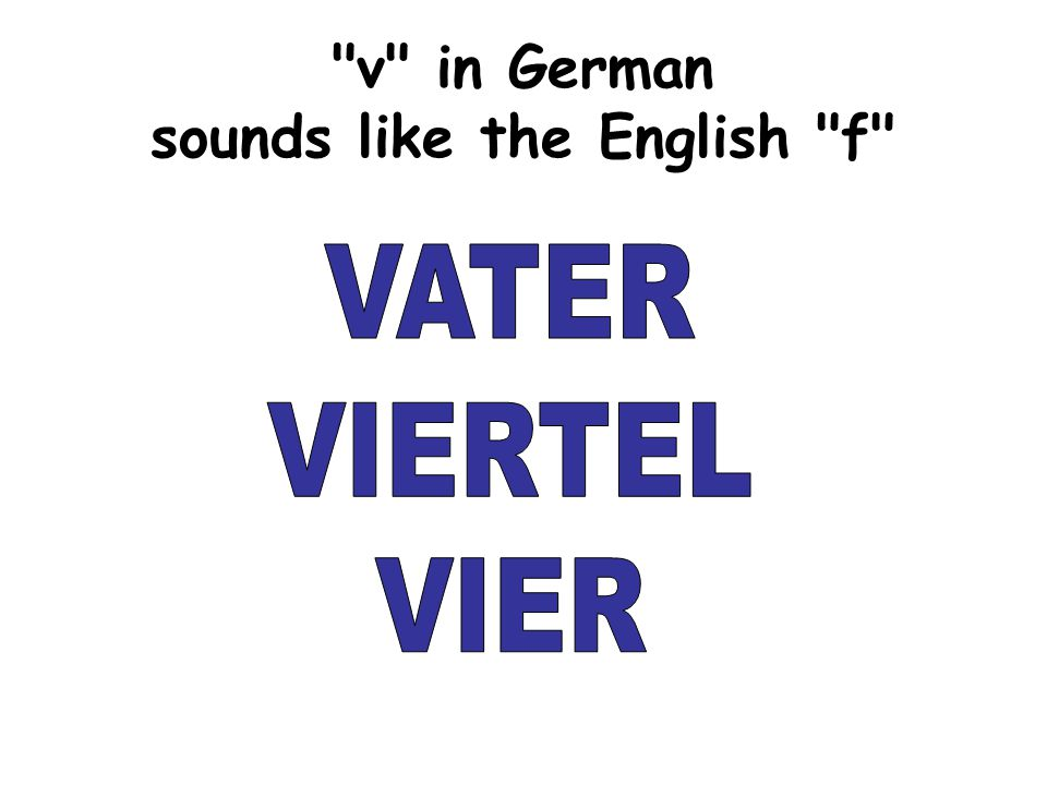 v in German sounds like the English f