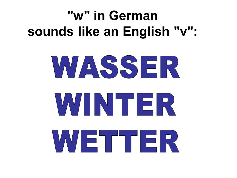 w in German sounds like an English v :