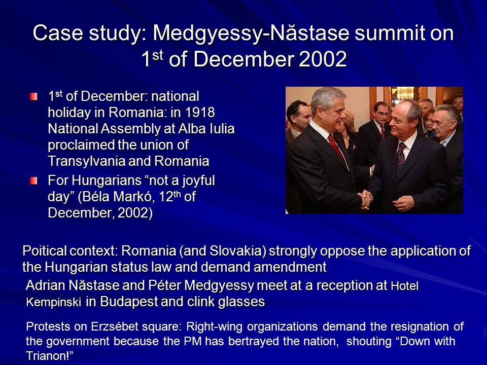 Case study: Medgyessy-Năstase summit on 1 st of December 2002 1 st of December: national holiday in Romania: in 1918 National Assembly at Alba Iulia p