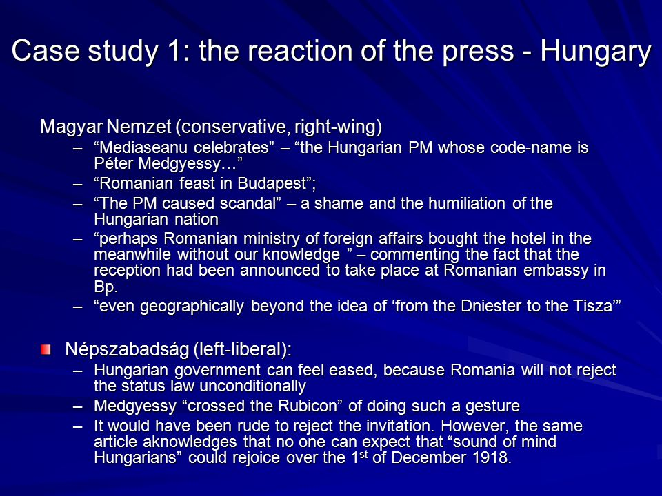"Case study 1: the reaction of the press - Hungary Magyar Nemzet (conservative, right-wing) –""Mediaseanu celebrates"" – ""the Hungarian PM whose code-nam"