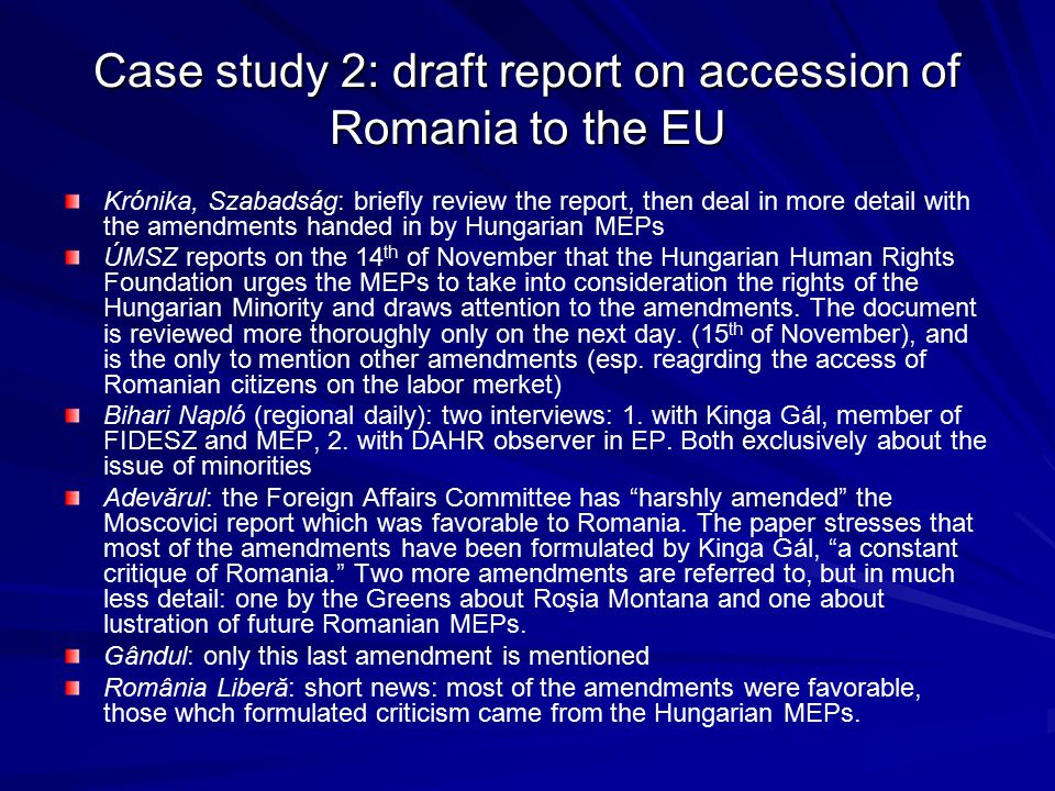 Case study 2: draft report on accession of Romania to the EU Krónika, Szabadság: briefly review the report, then deal in more detail with the amendmen