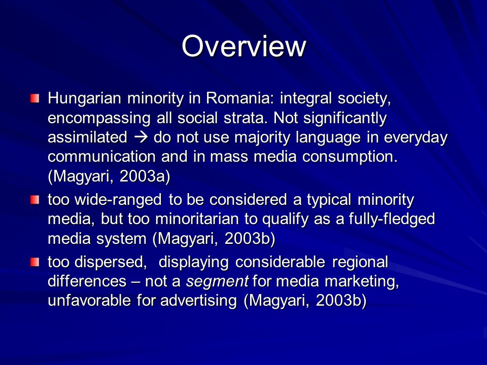 Overview Hungarian minority in Romania: integral society, encompassing all social strata. Not significantly assimilated  do not use majority language