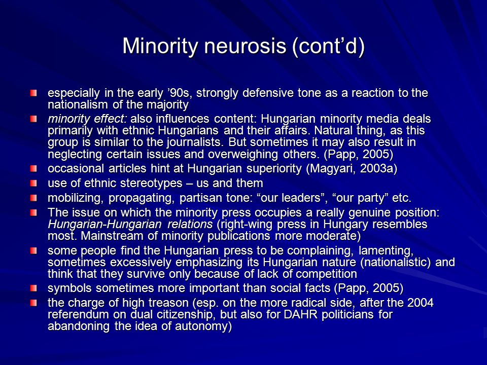 Minority neurosis (cont'd) especially in the early '90s, strongly defensive tone as a reaction to the nationalism of the majority minority effect: als