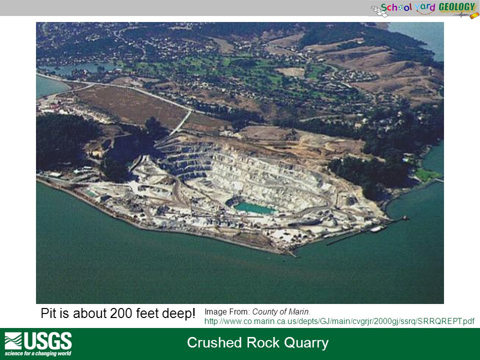Crushed Rock Quarry Image From: County of Marin. http://www.co.marin.ca.us/depts/GJ/main/cvgrjr/2000gj/ssrq/SRRQREPT.pdf Pit is about 200 feet deep!