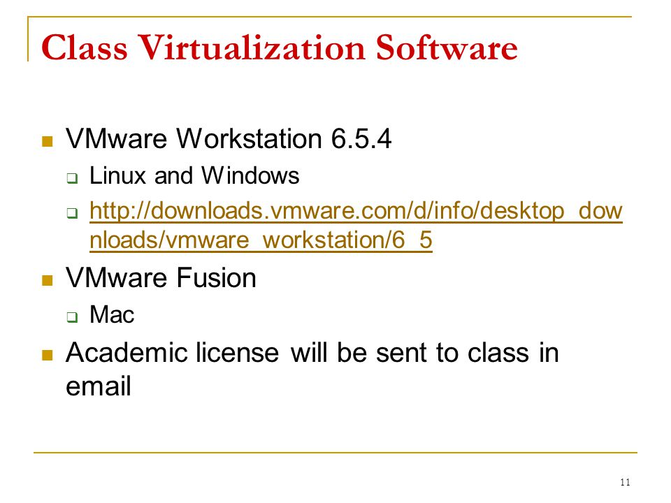 Class Virtualization Software VMware Workstation 6.5.4  Linux and Windows  http://downloads.vmware.com/d/info/desktop_dow nloads/vmware_workstation/6_5 http://downloads.vmware.com/d/info/desktop_dow nloads/vmware_workstation/6_5 VMware Fusion  Mac Academic license will be sent to class in email 11