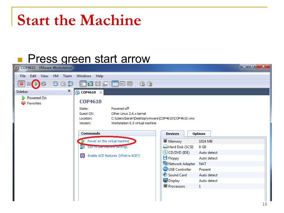 Start the Machine Press green start arrow 18