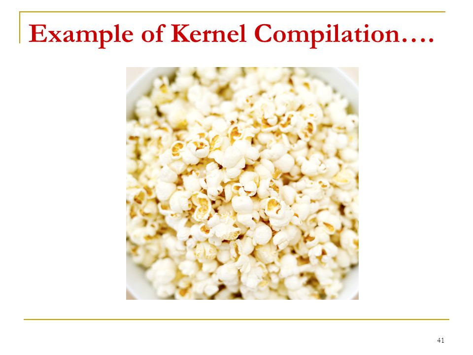 Example of Kernel Compilation…. 41