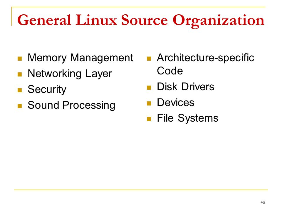 General Linux Source Organization Memory Management Networking Layer Security Sound Processing Architecture-specific Code Disk Drivers Devices File Systems 48