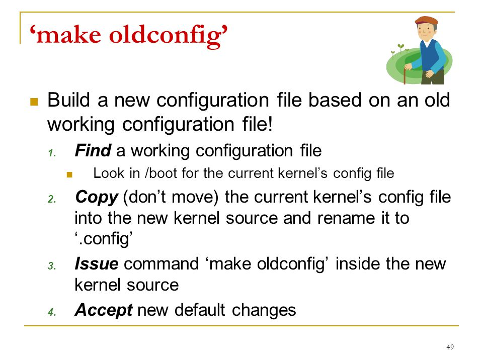 'make oldconfig' Build a new configuration file based on an old working configuration file.